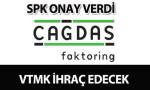 Çağdaş Faktoring VTMK ihraç edecek