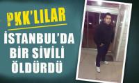 PKK Küçükçekmece'de bir sivili öldürdü