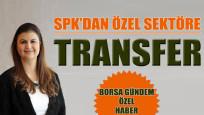 SPK'dan özel sektöre transfer