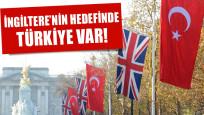 İngiltere'nin hedefinde Türkiye var!