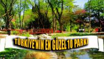 Türkiye'nin en güzel 10 parkı