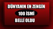 Dünyanın en zengin 100 ismi belli oldu