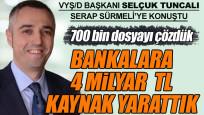 Tuncalı: Bankalara 4 milyar TL kaynak aktardık