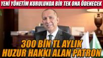 300 bin TL aylık huzur hakkı alan patron