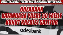 Odeabank'tan konut kredisi almanın bedeli pahalı: % 50 faiz