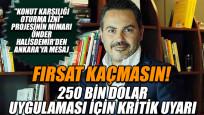 İkinci Vatan Türkiye'nin mimarı Önder Halisdemir'den 250 bin dolar uygulaması için kritik uyarı