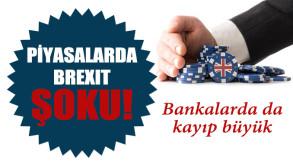 Piyasalarda Brexit şoku!