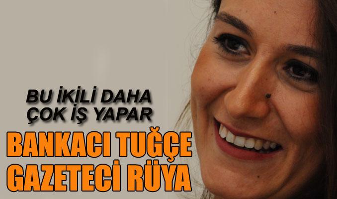 Bankacı Tuğçe, gazeteci Rüya