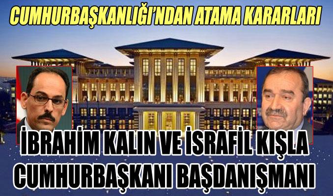 İbrahim Kalın ve İsrafil Kışla Cumhurbaşkanlığı Başdanışmanı oldu