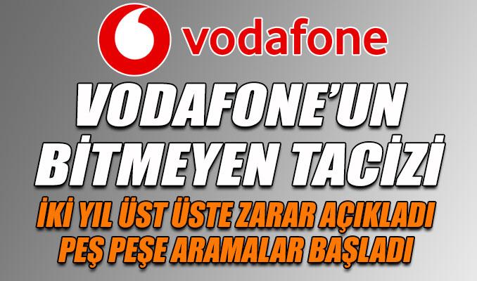 Vodafone'un bitmeyen tacizi