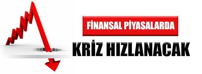 Finans piyasalarında kriz hızlanacak!