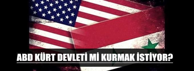 ABD, Kürt devleti mi kurmak istiyor?