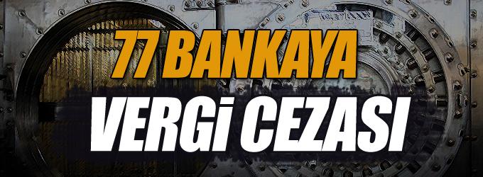 77 bankaya vergi cezası!