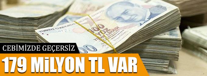 Cebimizde geçersiz 179 milyon lira var