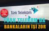 Bankaların Türk Telekom'da işi çok zor