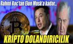 Rahmi Koç'tan Elon Musk'a kadar kripto dolandırıcılık