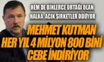 Kutman, şirketlerinden aylık 400 bin lira ücret alıyor