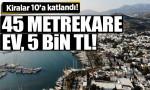 Bodrum'da kiralar 10'a katlandı: 45 metrekare evin kirası 5 bin lira