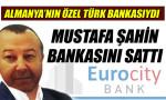 Mustafa Şahin bankasını sattı