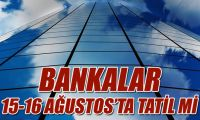 Bankalar 15-16 Ağustos'ta tatil mi