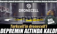 Turkcell'in dronecell'i depremin altında kaldı