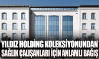 Yıldız Holding koleksiyonundan sağlık çalışanları yararına anlamlı bağış
