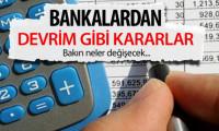 Bankalardan devrim gibi karar