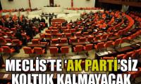 AK Parti Meclis'te koltuk bırakmayacak