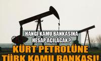 Kürt petrolü için banka!