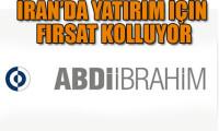Abdi İbrahim İran'da yatırım için fırsat kolluyor