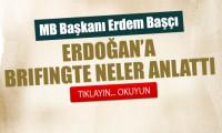 Başçı, Erdoğan'a neler anlattı?