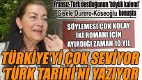 Fransız-Türk dostluğunun altın kalemi Gisele Durero-Köseoğlu konuştu