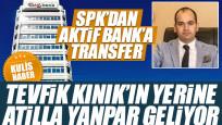 SPK'dan Aktif Bank'a transfer: Tevfik Kınık'ın yerine Atilla Yanpar geliyor
