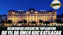 Bilderberg İsviçre'de toplanıyor: Bu yıl da Ömer Koç katılacak