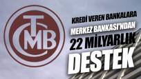 Kredi veren bankalara Merkez Bankası'ndan 22 milyarlık destek