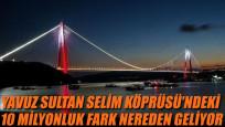 Yavuz Sultan Selim Köprüsü'ndeki 10 milyonluk fark nereden geliyor