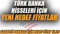Türk banka hisseleri için yeni hedef fiyatlar