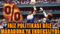 Faiz politikası bile Maradona'ya endeksliydi