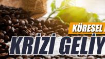 Küresel kahve krizi geliyor