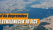 İstanbul'da depremden en çok etkilenecek 10 ilçe