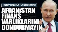 Putin'den NATO ülkelerine: Afganistan finans varlıklarını dondurmayın