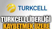 Turkcell liderliği kaybetmek üzere