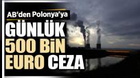 AB'den Polonya'ya günlük 500 bin euro ceza