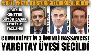Cumhuriyet'in 3 önemli ve başarılı Başsavcısı, Yargıtay Üyesi seçildi