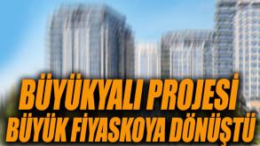 Büyükyalı projesi büyük fiyaskoya dönüştü!