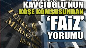 Kavcıoğlu'nun köşe komşusundan 'faiz' yorumu