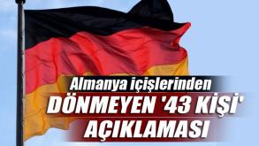 Almanya içişlerinden dönmeyen '43 kişi' açıklaması