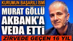 İletişimin zirvedeki ismi Murat Göllü, Akbank'a veda etti