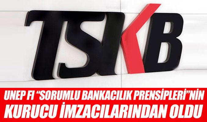 """TSKB, UNEP FI """"Sorumlu Bankacılık Prensipleri""""nin kurucu imzacılarından oldu"""