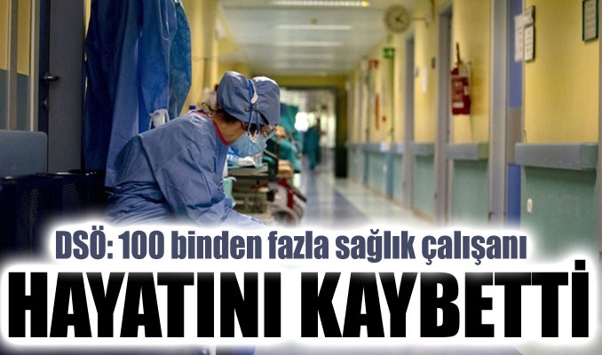 DSÖ: 100 binden fazla sağlık çalışanı hayatını kaybetti
